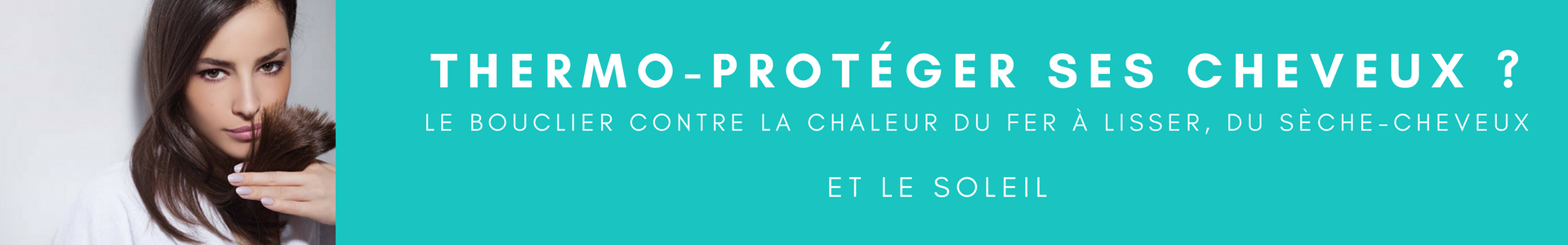 Thermo-protéger ses cheveux